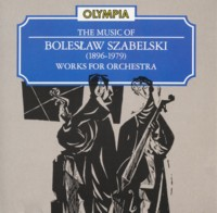 Bolesław Szabelski The Music of Bolesław Szabelski (1896-1979). Works for orchestra