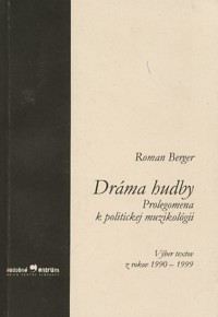 Berger Roman Dráma hudby. Prolegomena k politickej muzikológii (The Drama of Music. Prolegomena to Political Musicology)