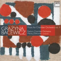 Grażyna Bacewicz Music for Chamber Orchestra Vol. II
